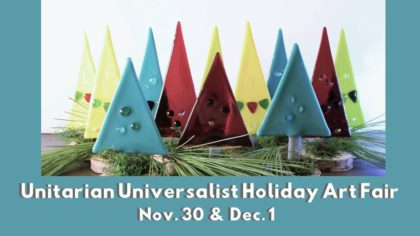 Unitarian Universalits Holiday Art Fair, Nov. 30 & Dec. 1